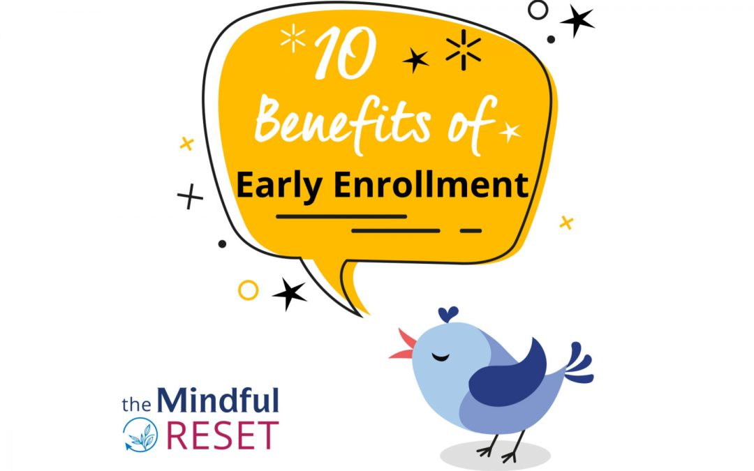 10 Benefits of Early Enrollment in the Mindful Reset