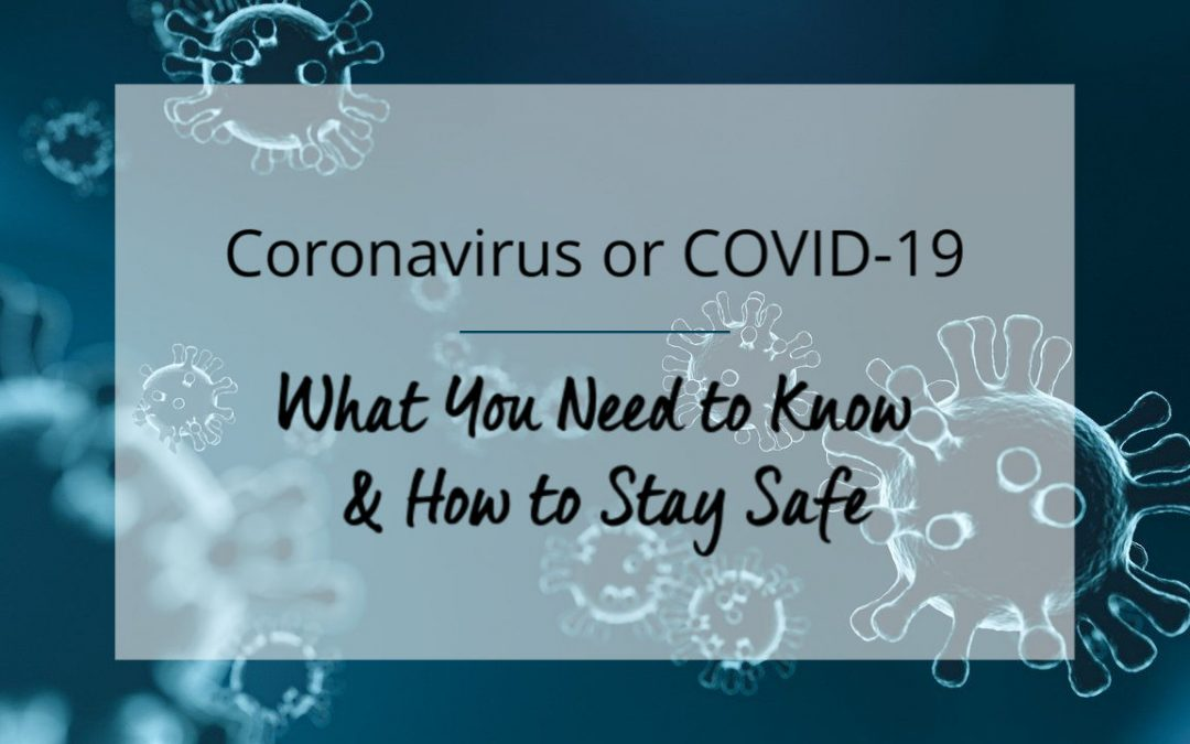 Coronavirus: What You Need to Know & How to Stay Safe