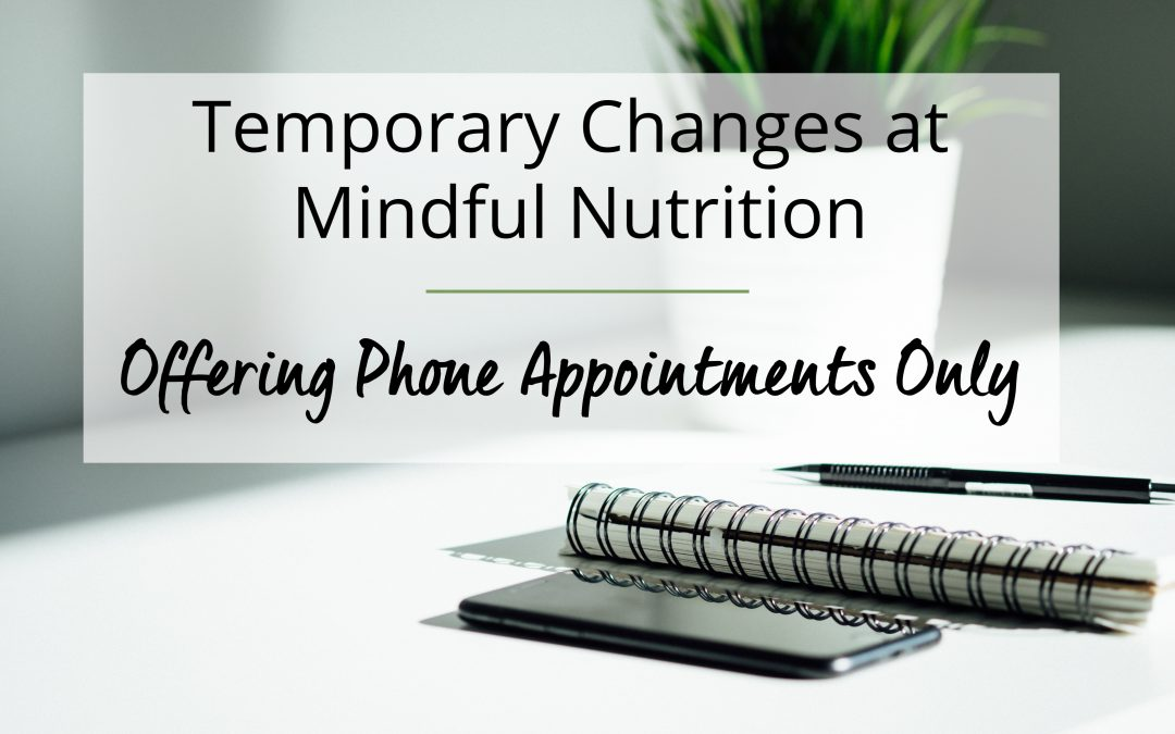 Temporary Changes at Mindful Nutrition: Offering Phone Appointments Only