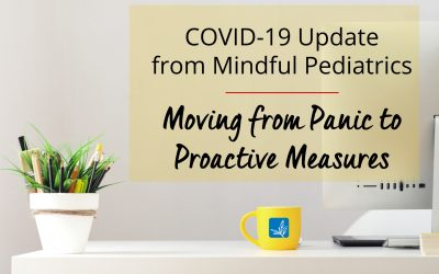 COVID-19 Update from Mindful Pediatrics: Moving from Panic to Proactive Measures