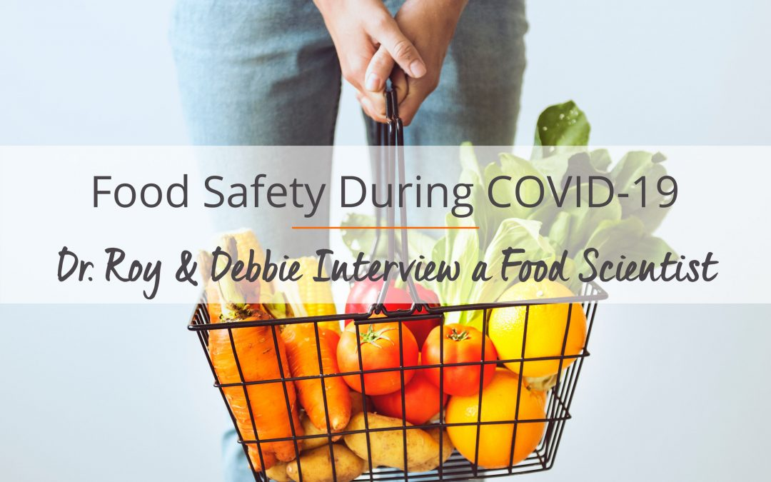 Food Safety During COVID-19: Dr. Roy & Debbie Interview a Food Scientist
