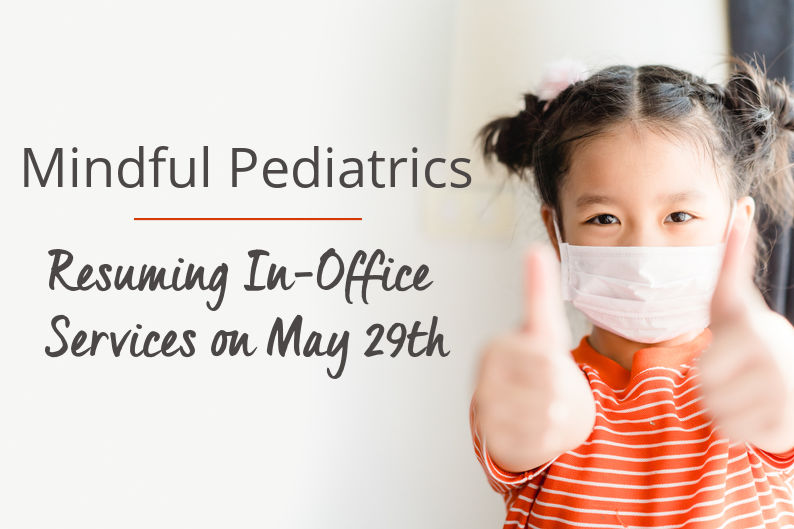 Mindful Pediatrics is Resuming In-Office Services on Friday, May 29th