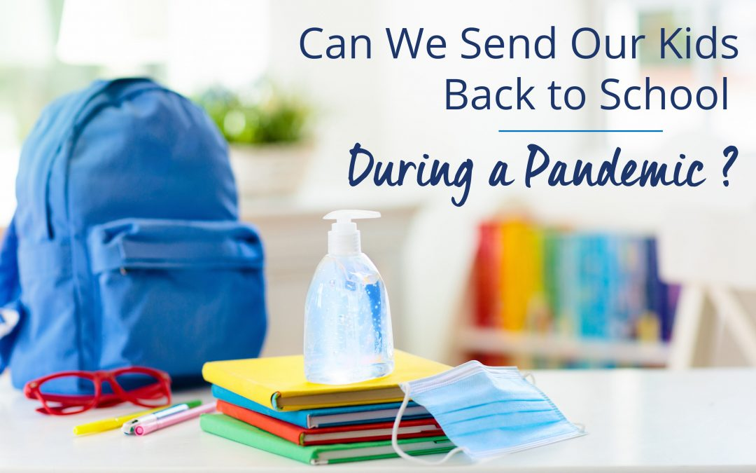 Can We Send Our Kids Back to School During a Pandemic?