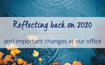 Reflecting Back on 2020 & Important Changes at Our Office