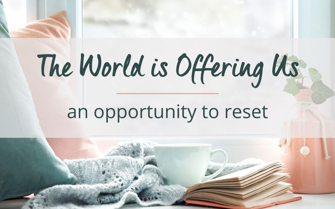 The World is Offering Us an Opportunity to Reset