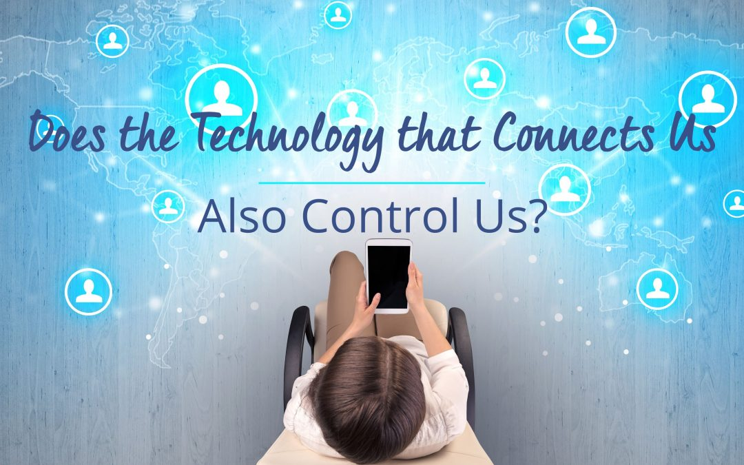 Does the Technology that Connects Us Also Control Us?