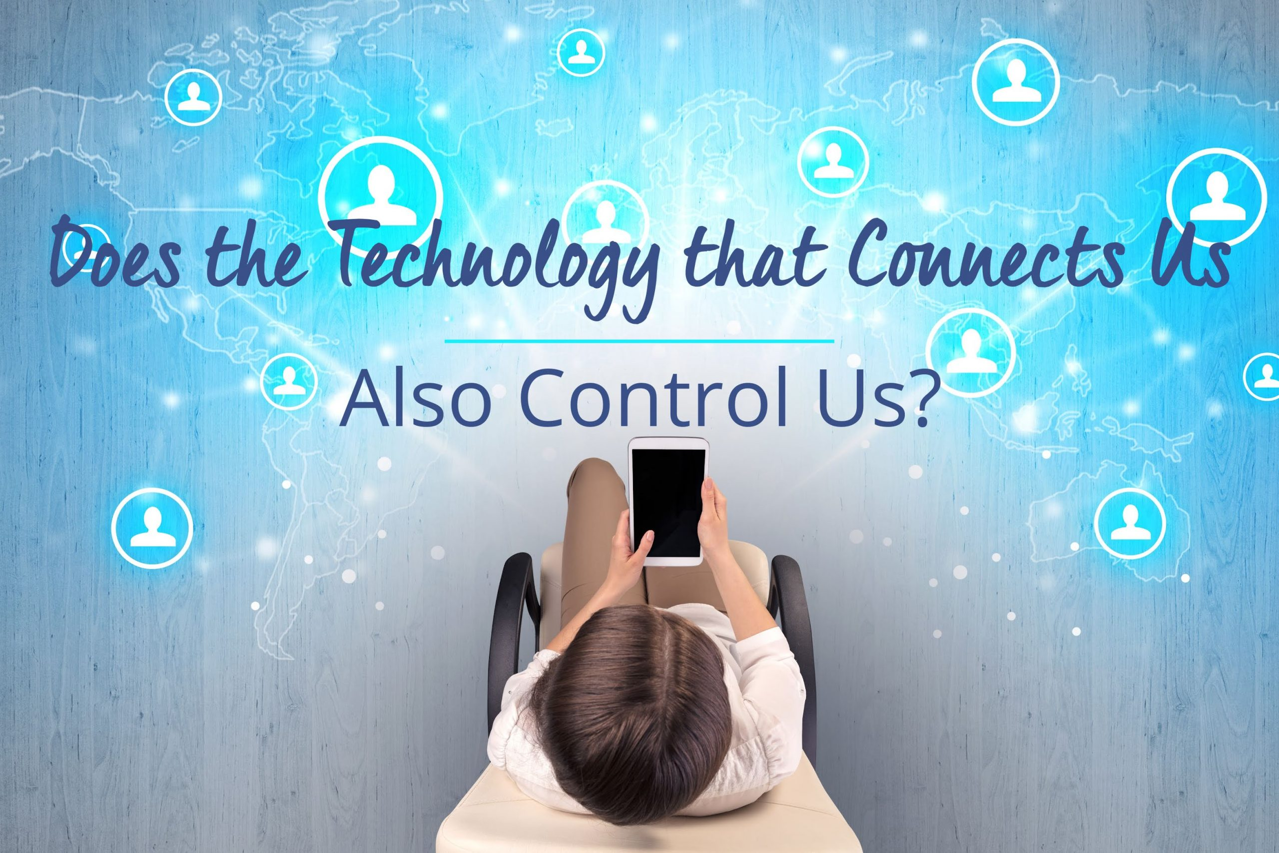 Technology Connects Us and Controls Us